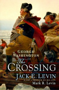 George Washington: The Crossing - 'Jack E. Levin',  'Mark R. Levin'