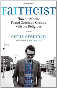 Faitheist: How An Atheist Found Common Ground With The Religious - Chris Stedman, Eboo Patel