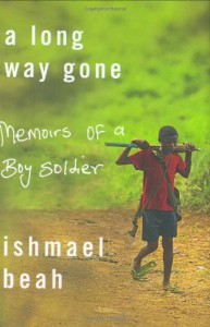 A Long Way Gone: Memoirs of a Boy Soldier - Ishmael Beah