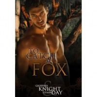 To Catch A Fox - Geoffrey Knight, Ethan Day