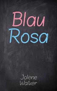 Blau Rosa - Jolene Walker