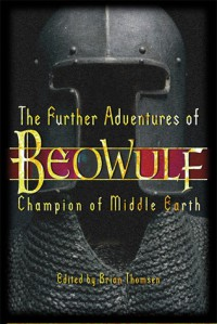 The Further Adventures of Beowulf: Champion of Middle Earth - Brian M. Thomsen, Ed Greenwood, Jeff Grubb