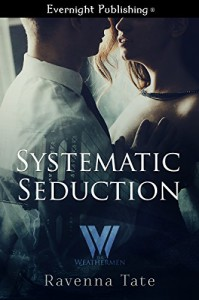 Systematic Seduction (The Weathermen Book 9) - Ravenna Tate