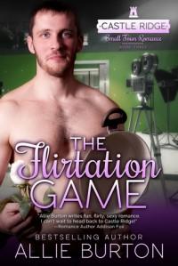 The Flirtation Game: Castle Ridge Small Town Romance - Allie Burton