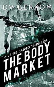 The Body Market: A Leine Basso Thriller (Volume 3) - D.V. Berkom