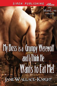 My Boss Is a Grumpy Werewolf and I Think He Wants to Eat Me! - Jane Wallace-Knight