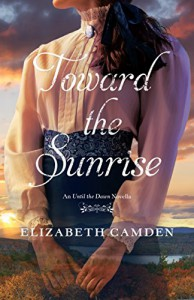 Toward the Sunrise: An Until the Dawn Novella - Elizabeth Camden