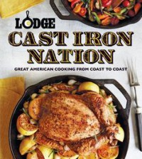 Lodge Cast Iron Nation: Inspired Dishes and Memorable Stories from America's Best Cooks - The Lodge Company