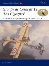 Groupe de Combat 12, 'Les Cigognes': France's Ace Fighter Group in World War 1 - Jon Guttman