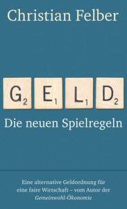 Geld: Die neuen Spielregeln - Christian Felber