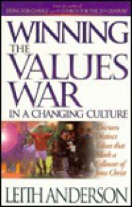 Winning the Values War in a Changing Culture: Thirteen Distinct Values That Mark a Follower of Jesus Christ - Leith Anderson