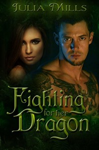 Fighting For Her Dragon (Dragon Guard Series Book 7) - Julia Mills, Lisa Miller, Linda Boulanger