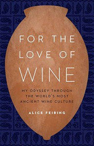 For the Love of Wine: My Odyssey through the World's Most Ancient Wine Culture - Alice Feiring