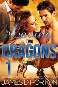 Loving Two Dragons 1 - James D. Horton