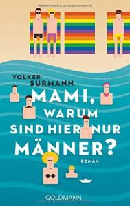 Mami, warum sind hier nur Männer?: Roman - Volker Surmann