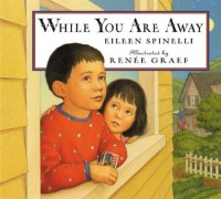 While You Are Away - Eileen Spinelli, Renée Graef