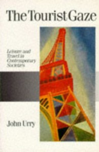 The Tourist Gaze: Leisure and Travel in Contemporary Societies (Theory, Culture and Society Series) - Professor John Urry