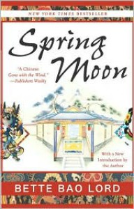 Spring Moon: A Novel of China - Bette Bao Lord