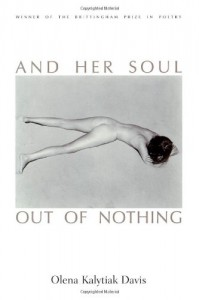 And Her Soul Out Of Nothing - Olena Kalytiak Davis