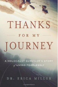 Thanks for My Journey: A Holocaust Survivor's Story of Living Fearlessly - Erica Miller