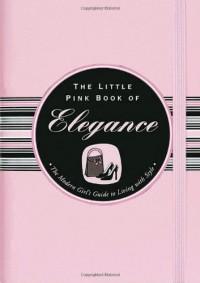 The Little Pink Book of Elegance - Jodi Kahn, Kerren Barbas
