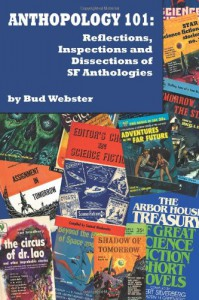 Anthopology 101: Reflections, Inspections And Dissections Of Sf Anthologies - Bud Webster