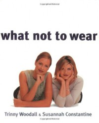 What Not to Wear - Trinny Woodall;Susannah Constantine