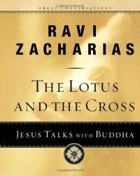 The Lotus and the Cross: Jesus Talks with Buddha - Ravi Zacharias