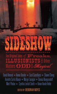 Sideshow: Ten Original Tales of Freaks, Illusionists and Other Matters Odd and Magical - Deborah Noyes, Aimee Bender, Matt Phelan, Vivian Vande Velde, Danica Novgorodoff, Annette Curtis Klause, David Almond, Shawn Cheng, Cynthia Leitich Smith, Cecil Castellucci, Margo Lanagan