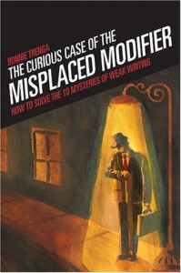 The Curious Case of the Misplaced Modifier: How to Solve the Mysteries of Weak Writing - Bonnie Trenga