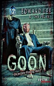 GOON - Festa Extrem: Das perfekte Wrestling- Match - Edward Lee, John Pelan