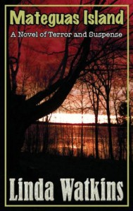 Mateguas Island, A Novel of Terror and Suspense - Linda  Watkins