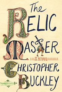 The Relic Master: A Novel - Christopher Buckley