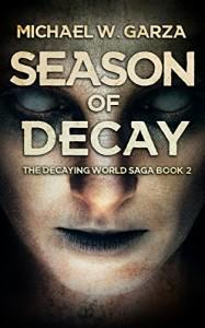 Season Of Decay (The Decaying World Saga Book 2) - Michael W. Garza