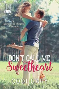 Don't Call Me Sweetheart (Something Borrowed) - Codi Gary