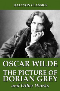 The Picture of Dorian Gray and Other Works (Halcyon Classics) - Oscar Wilde