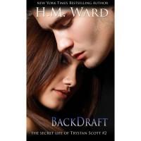 Backdraft (The Secret Life of Trystan Scott, #2) - H.M. Ward