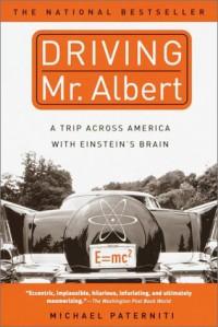 Driving Mr. Albert: A Trip Across America with Einstein's Brain - Michael Paterniti
