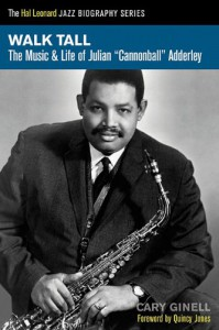 "Walk Tall: The Music & Life of Julian ""Cannonball"" Adderley (Hal Leonard Jazz Biography Series) - Cary Ginell"
