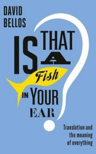Is That a Fish in Your Ear?: Translation and the Meaning of Everything - David Bellos