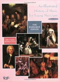 An Illustrated History of Music for Young Musicians: The Baroque Period - Gilles Comeau