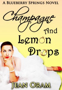 Champagne and Lemon Drops (Blueberry Springs #1) - Jean Oram