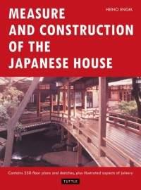 Measure and Construction of the Japanese House (Contains 250 Floor Plans and Sketches Aspects of Joinery) - Heino Engel