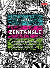 The Art of Zentangle: 50 inspiring drawings, designs & ideas for the meditative artist - 'Lara Williams',  'Margaret Bremner',  'Norma J. Burnell',  'Penny Raile'