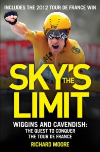 Sky's the Limit: British Cycling's Quest to Conquer the Tour de France - Richard Moore