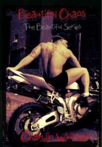 Beautiful Chaos (Beautiful Series, #1.5) - Chandin Whitten