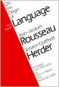 On the Origin of Language - Jean-Jacques Rousseau, Johann Gottfried Herder, John H. Moran, Alexander Gode