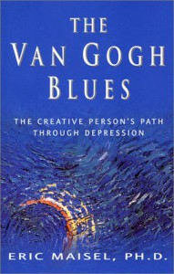 The Van Gogh Blues: The Creative Person's Path Through Depression - Eric Maisel