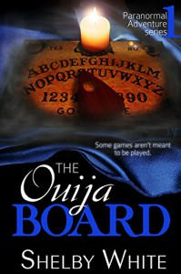 The Ouija Board (Paranormal Adventure Series Book 1) - Shelby White