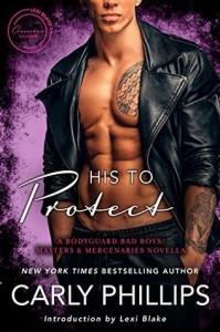 His to Protect: A Bachelor Bad Boys/Masters and Mercenaries Novella - Carly Phillips, Lexi Blake